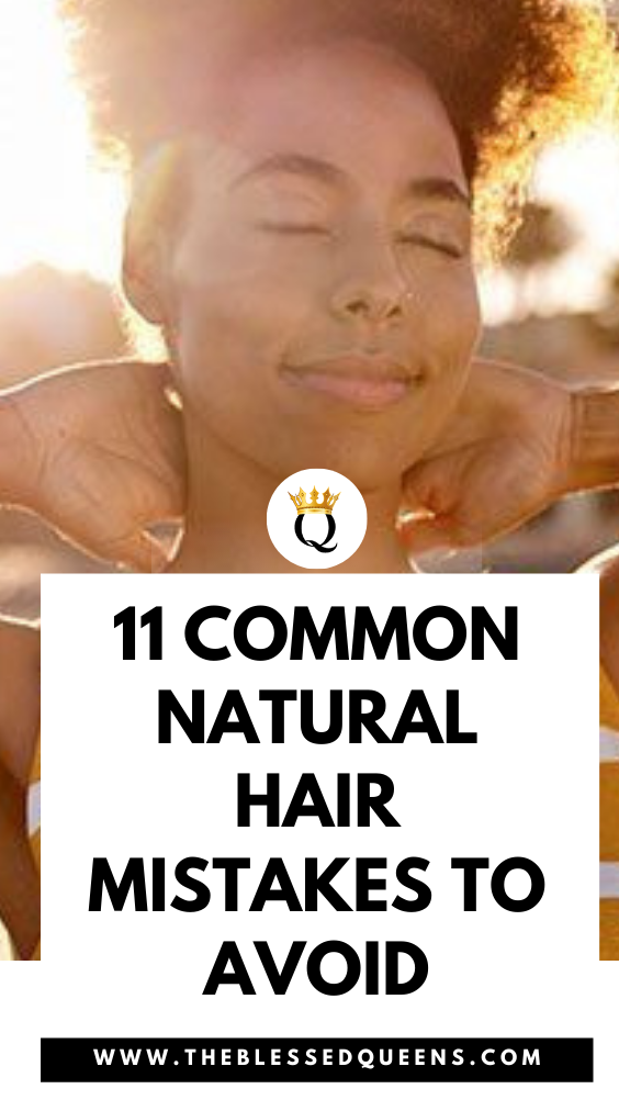 11 Common Natural Hair Mistakes To Avoid